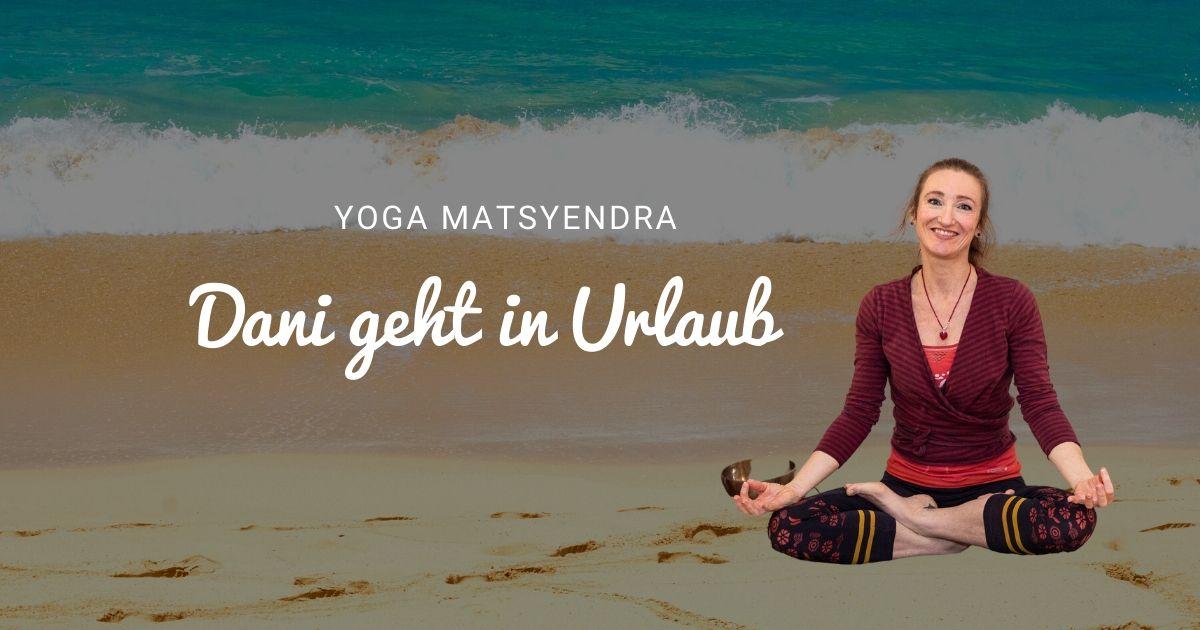 Yoga Matsyendra Dani geht in den Urlaub